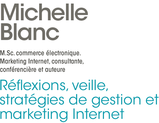 Michelle Blanc - M.Sc. commerce lectronique. Marketing Internet, consultante,confrencire et auteure - Rflexions, veille, stratgies de gestion et marketing Internet